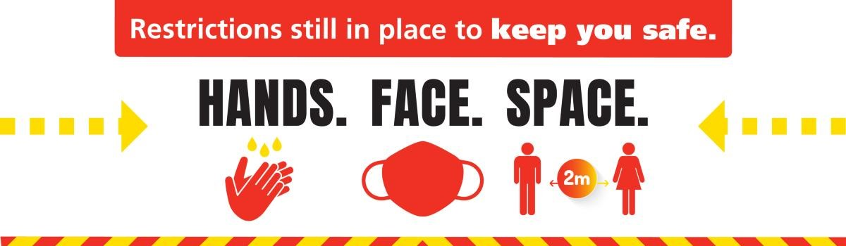 Restrictions are still in place to keep you safe. Hands, face, space